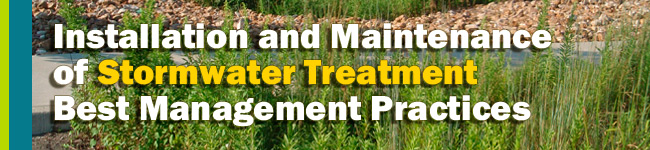 Installation and Maintenance of Stormwater Treatment Best Management Practices